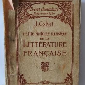 Jean Calvet - Petite histoire ilustree de la litterature francaise (editie hardcover, interbelica)