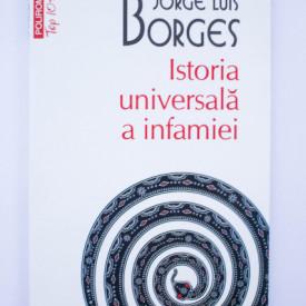 Jorge Luis Borges - Istoria universala a infamiei