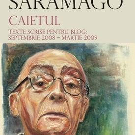 Jose Saramago - Caietul. Texte scrise pentru blog: septembrie 2008 - martie 2009 (editie hardcover)
