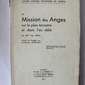Joy Snell - La mission des Anges sur le plan terrestre et dans l`eau-dela (editie interbelica, in limba franceza)
