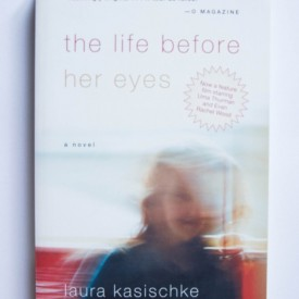 Laura Kasischke - The Life Before Her Eyes