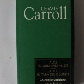Lewis Carroll - Alice in Tara Minunilor. Alice in Tara din Oglinda