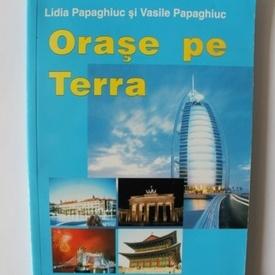 Lidia Papaghiuc, Vasile Papaghiuc - Orase pe Terra