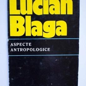 Lucian Blaga - Aspecte antropologice (editie hardcover)