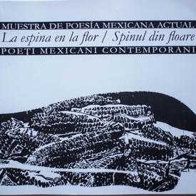 Mario Bojorquez, Ali Calderon, Mijail Lamas, Alvaro Solis - La espina en la flor / Muestra de poesía mexicana actual / Spinul din floare / Poeti mexicani contemporani (editie bilingva)