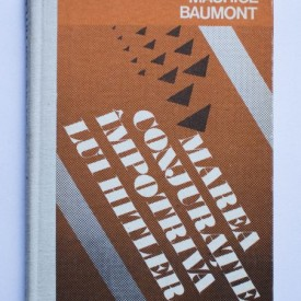 Maurice Baumont - Marea conjuratie impotriva lui Hitler (editie hardcover)