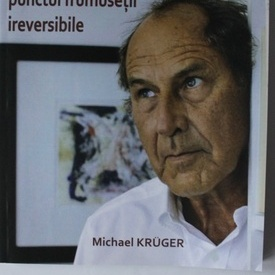 Michael Kruger - Punctul frumusetii ireversibile (cu autograf)
