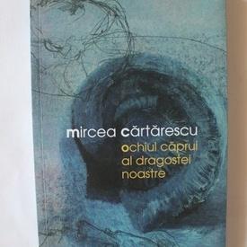 Mircea Cartarescu - Ochiul caprui al dragostei noastre (cu autograf)