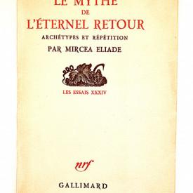 Mircea Eliade - Le Mythe de l`eternel retour. Archetypes et repetition (editie princeps, in limba franceza)