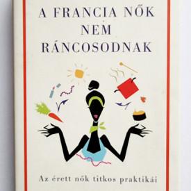 Mireille Guiliano - A francia nok nem rancosodnak (editie hardcover)