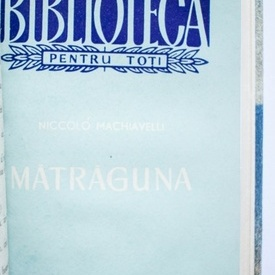 Niccolo Machiavelli - Matraguna (comedie in 5 acte) (editie hardcover, frumos relegata, cuprinde 2 editii colegate)