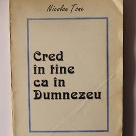 Nicolae Tone - Cred in tine ca in Dumnezeu