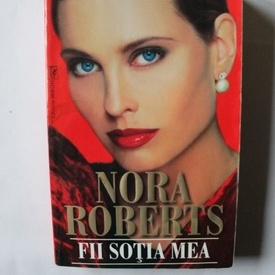 Nora Roberts - Fii sotia mea