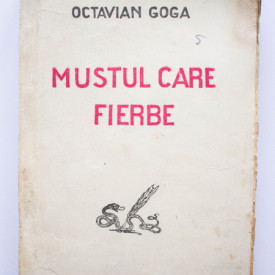 Octavian Goga - Mustul care fierbe (editie interbelica)