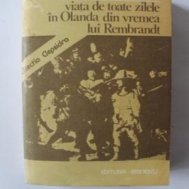 Paul Zumthor - Viata de toate zilele in Olanda din vremea lui Rembrandt