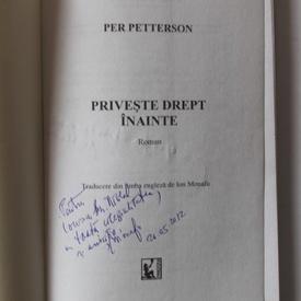 Per Petterson - Priveste drept inainte (cu autograful traducatorului)