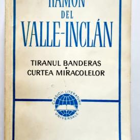 Ramon del Valle-Inclan - Tiranul Banderas. Curtea miracolelor