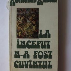 Romulus Rusan - La inceput n-a fost cuvantul