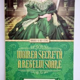 Sandra Gulland - Iubirea secreta a Regelui Soare