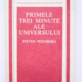 Steven Weinberg - Primele trei minute ale Universului. Un punct de vedere modern asupra originii Universului