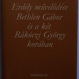 Tarnoc Márton - Erdely muvelodese Bethlen Gabor es a ket Rakoczi Gyorgy koraban (editie hardcover)