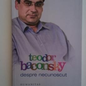 Teodor Baconsky - Despre necunoscut