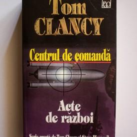 Tom Clancy - Centrul de comanda. Acte de razboi