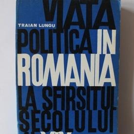 Traian Lungu - Viata politica in Romania la sfarsitul secolului al XIX-lea (1889-1900)