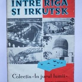 Vasile Nicorovici - Intre Riga si Irkutsk. 30.000 de kilometri prin Uniunea Sovietica