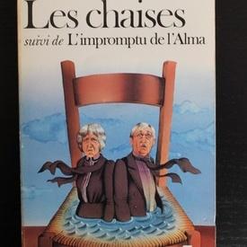 Eugene Ionesco - Les chaises suivi de L`improptu de l`Alma (editie in limba franceza)