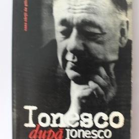 Eugene Ionesco - Ionesco apres Ionesco / Ionesco dupa Ionesco - antologie (editie in limba franceza)
