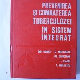 Colectiv autori - Prevenirea si combaterea tuberculozei in sistem integrat (editie hardcover)