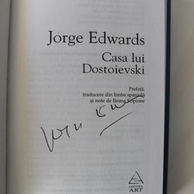 Jorge Edwards - Casa lui Dostoievski (cu autograf simplu)