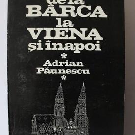 Adrian Paunescu - De la Barca la Viena si inapoi