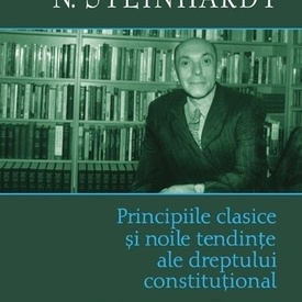 N. Steinhardt - Principiile clasice si noile tendinte ale dreptului constitutional. Critica operei lui Leon Duguit. Addenda: Dreptul social (editie hardcover)