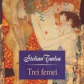 Stelian Turlea - Trei femei