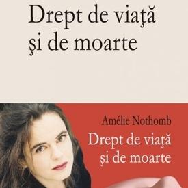 Amelie Nothomb - Drept de viata si de moarte