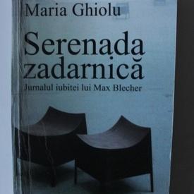 Maria Ghiolu - Serenada zadarnica. Jurnalul iubitei lui Max Blecher