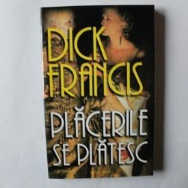 Dick Francis - Placerile se platesc
