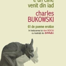 Charles Bukowski - Dragostea e un caine venit din iad (61 de poeme erotice in traducerea lui Dan Sociu cu ilustratii de Gorzo) (editie hardcover)