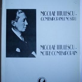 Dr. Adrian Nastase - Nicolae Titulescu - contemporanul nostru / Nicolae Titulescu - notre contemporain (editie bilingva, romano-franceza)
