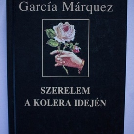 Gabriel Garcia Marquez - Szerelem a kolera idejen (editie hardcover, in limba maghiara)