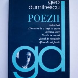 Geo Dumitrescu - Poezii (Aritmetica. Libertatea de a trage cu pusca. Aventuri lirice. Nevoia de cercuri. Jurnal de campanie. Africa de sub frunte)