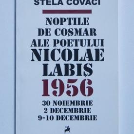 Stela Covaci - Noptile de cosmar ale poetului Nicolae Labis. 1956 (30 noiembrie. 2 decembrie. 9-10 decembrie)
