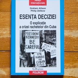 Graham Allison, Philip Zelikov - Esenta deciziei. O explicatie a crizei rachetelor din Cuba