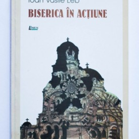 Ioan Vasile Leb - Biserica in actiune