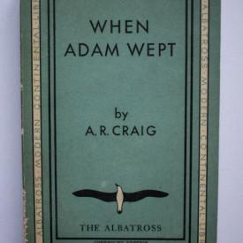 A. R. Craig - When Adam Wept (editie interbelica)
