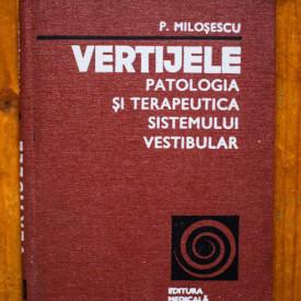 Pantelimon Milosescu - Vertijele. Patologia si terapeutica sistemului vestibular (editie hardcover)
