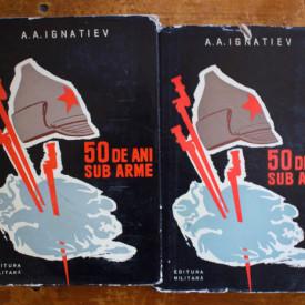 A. A. Ignatiev - 50 de ani sub arme (2 vol., editie hardcover)