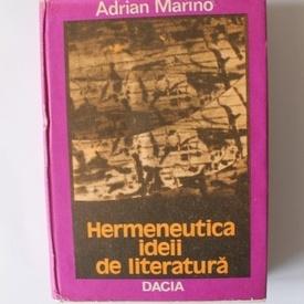 Adrian Marino - Hermeneutica ideii de literatura (editie hardcover)